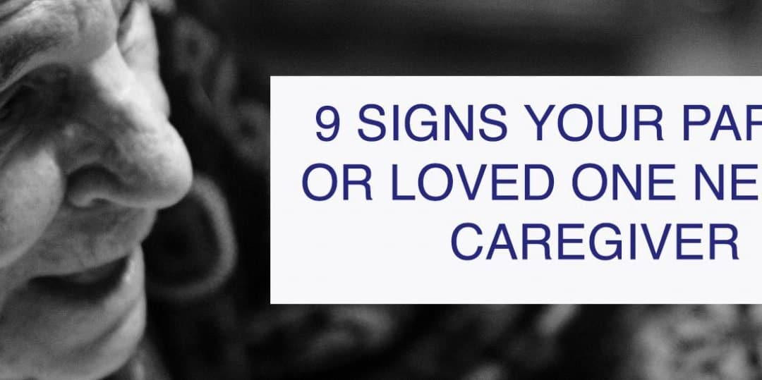 9 Signs Your Parent Or Loved One Needs A Caregiver