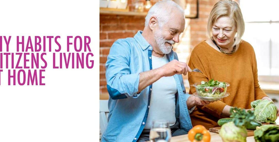 9 Healthy Habits For Senior Citizens Living At Home